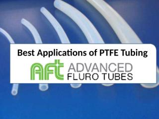 Best Applications of PTFE Tubing.pptx